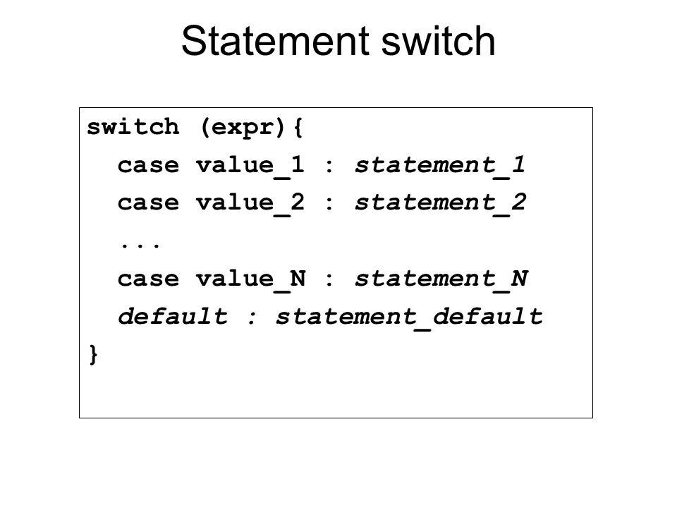 Statement switch switch (expr){ case value_1 : statement_1 case value_2 : statement_2... case value_N : statement_N default : statement_default }