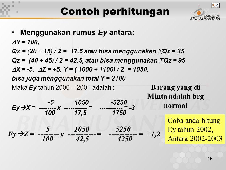 18 Contoh perhitungan Menggunakan rumus Ey antara:  Y = 100, Qx = (20 + 15) / 2 = 17,5 atau bisa menggunakan  Qx = 35 Qz = (40 + 45) / 2 = 42,5, ata