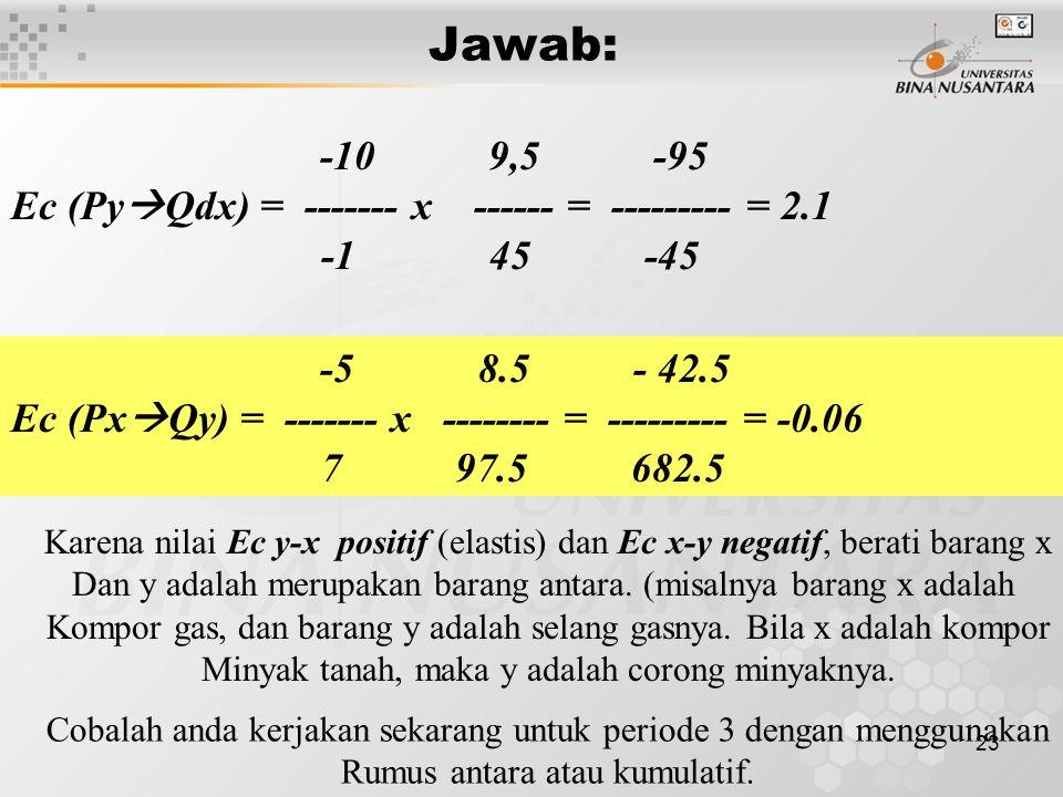 23 Jawab: -10 9,5 -95 Ec (Py  Qdx) = ------- x ------ = --------- = 2.1 -1 45 -45 -5 8.5 - 42.5 Ec (Px  Qy) = ------- x -------- = --------- = -0.06