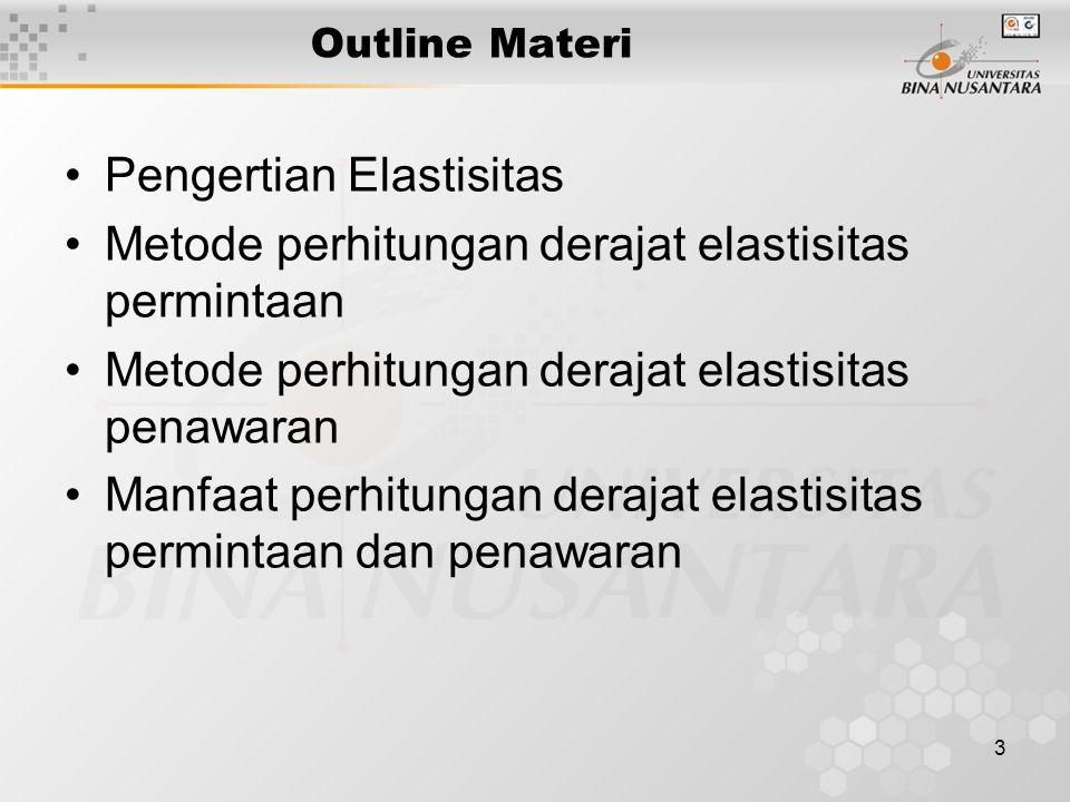 3 Outline Materi Pengertian Elastisitas Metode perhitungan derajat elastisitas permintaan Metode perhitungan derajat elastisitas penawaran Manfaat per