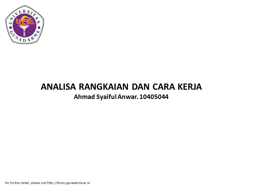 ANALISA RANGKAIAN DAN CARA KERJA Ahmad Syaiful Anwar. 10405044 for further detail, please visit http://library.gunadarma.ac.id