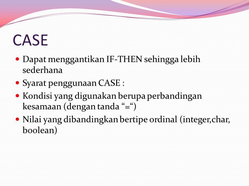 """CASE Dapat menggantikan IF-THEN sehingga lebih sederhana Syarat penggunaan CASE : Kondisi yang digunakan berupa perbandingan kesamaan (dengan tanda """"="""