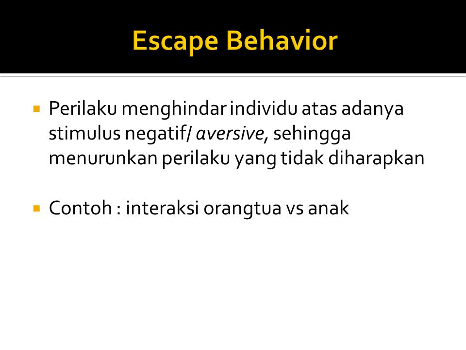  Perilaku menghindar individu atas adanya stimulus negatif/ aversive, sehingga menurunkan perilaku yang tidak diharapkan  Contoh : interaksi orangtua vs anak