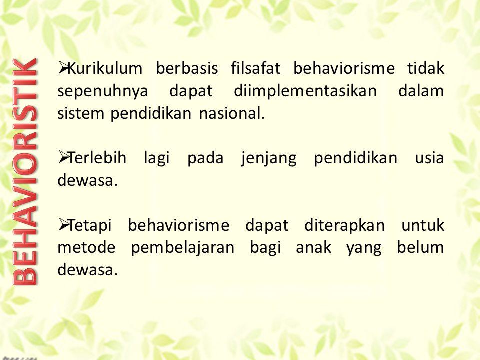  Kurikulum berbasis filsafat behaviorisme tidak sepenuhnya dapat diimplementasikan dalam sistem pendidikan nasional.