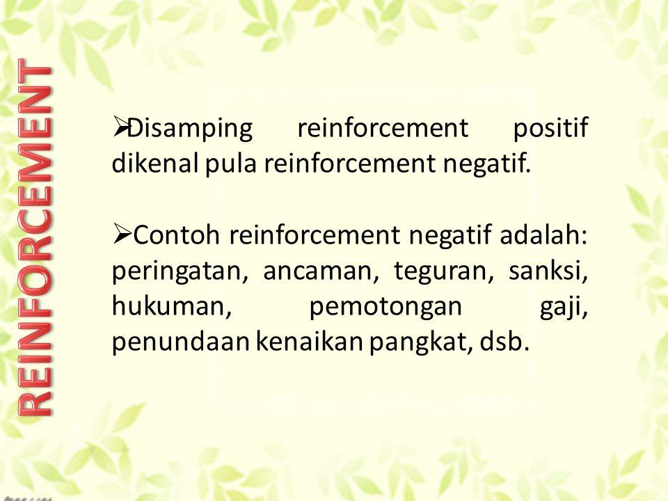  Disamping reinforcement positif dikenal pula reinforcement negatif.