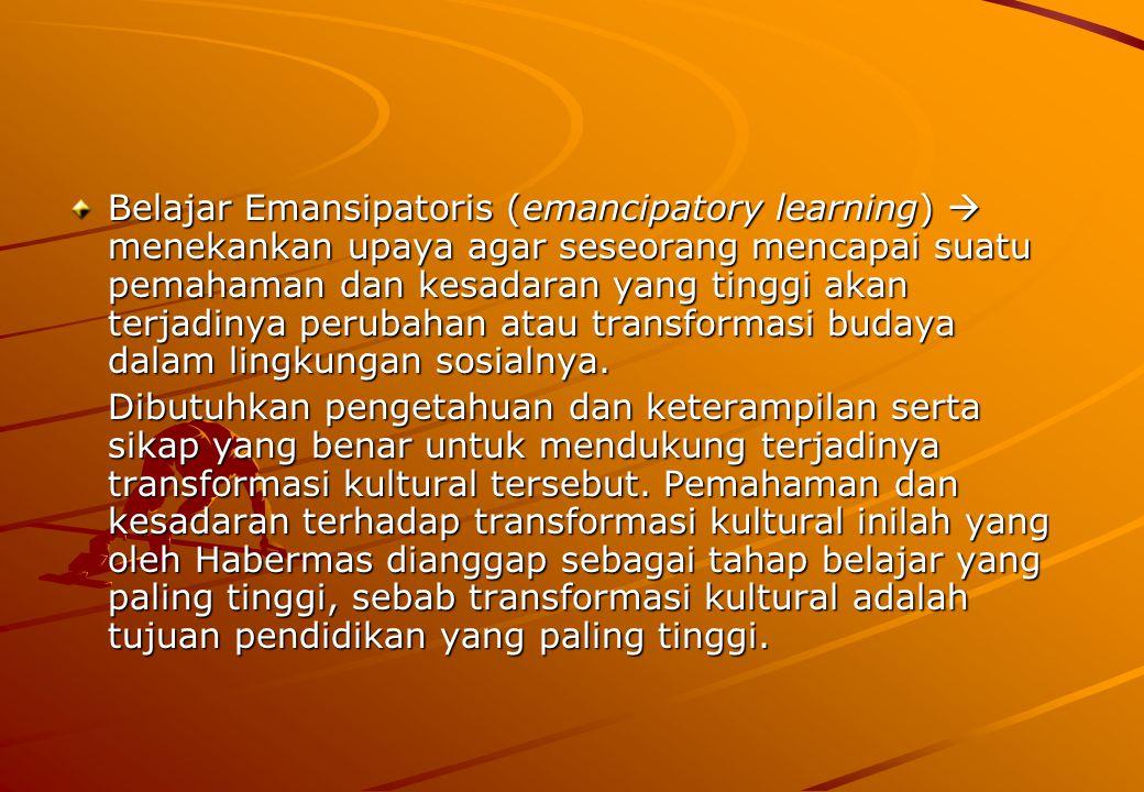 Belajar Emansipatoris (emancipatory learning)  menekankan upaya agar seseorang mencapai suatu pemahaman dan kesadaran yang tinggi akan terjadinya per