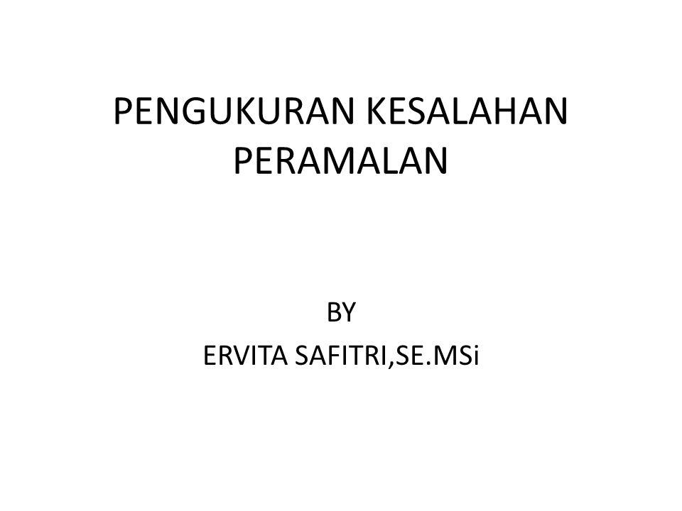 PENGUKURAN KESALAHAN PERAMALAN BY ERVITA SAFITRI,SE.MSi
