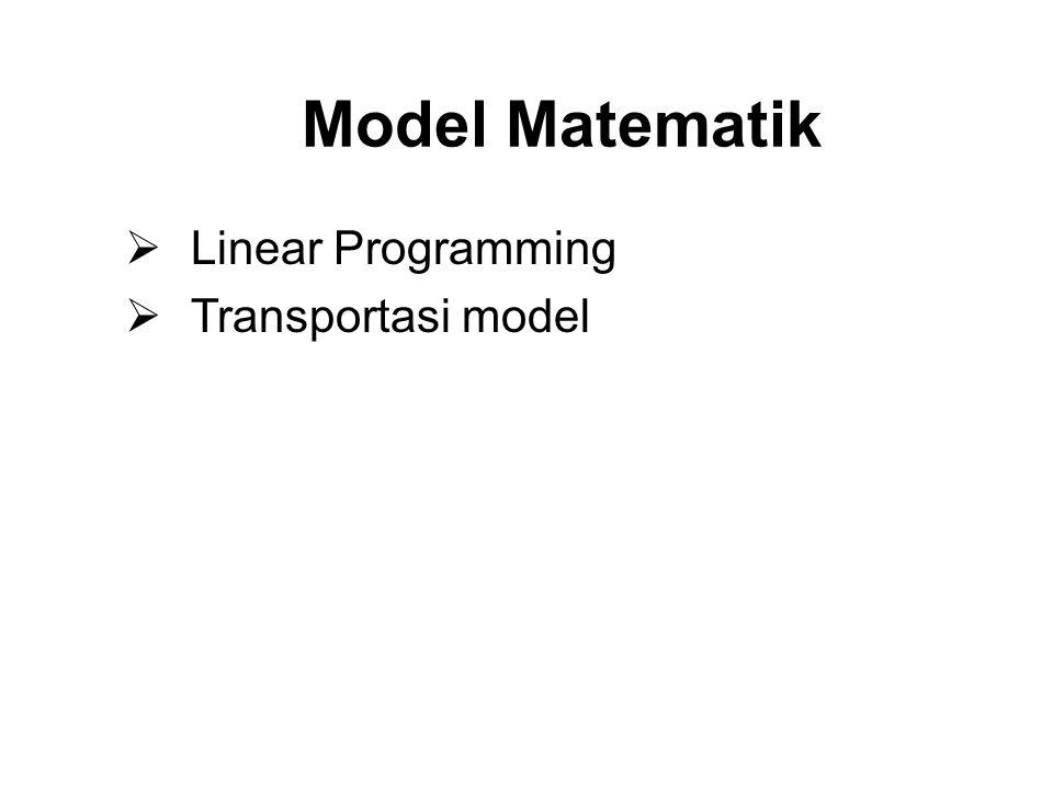 Model Matematik   Linear Programming   Transportasi model