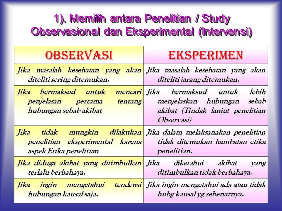 1). Memilih antara Penelitian / Study Observasional dan Eksperimental (Intervensi) OBSERVASIEKSPERIMEN Jika masalah kesehatan yang akan diteliti serin