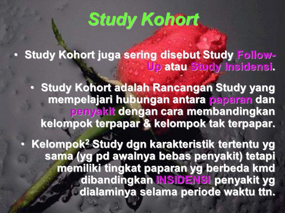 Study Kohort Study Kohort juga sering disebut Study Follow- Up atau Study Insidensi.Study Kohort juga sering disebut Study Follow- Up atau Study Insid