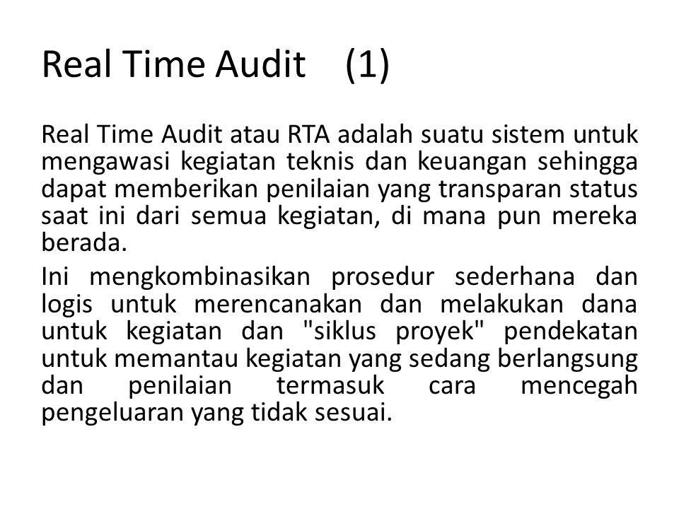 Real Time Audit (1) Real Time Audit atau RTA adalah suatu sistem untuk mengawasi kegiatan teknis dan keuangan sehingga dapat memberikan penilaian yang transparan status saat ini dari semua kegiatan, di mana pun mereka berada.