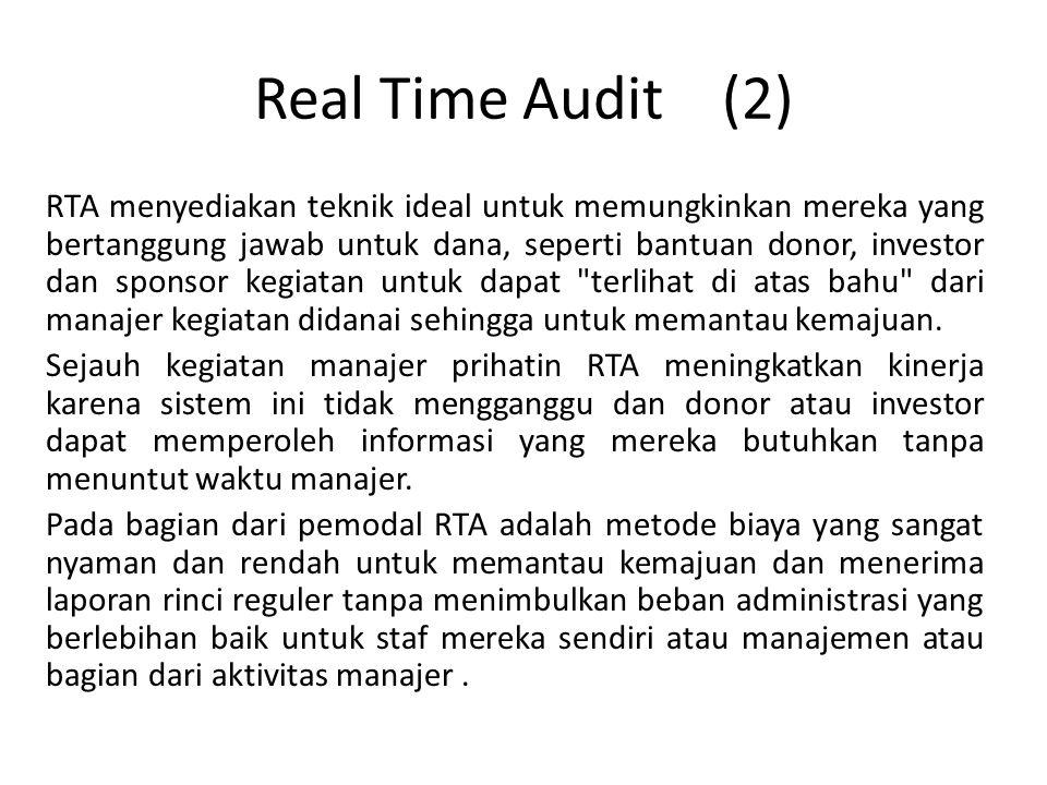 Real Time Audit (2) RTA menyediakan teknik ideal untuk memungkinkan mereka yang bertanggung jawab untuk dana, seperti bantuan donor, investor dan sponsor kegiatan untuk dapat terlihat di atas bahu dari manajer kegiatan didanai sehingga untuk memantau kemajuan.