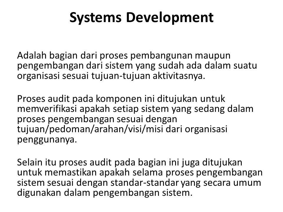 Systems Development Adalah bagian dari proses pembangunan maupun pengembangan dari sistem yang sudah ada dalam suatu organisasi sesuai tujuan-tujuan aktivitasnya.