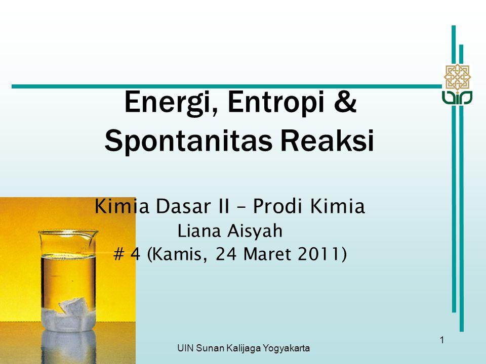 UIN Sunan Kalijaga Yogyakarta 1 Energi, Entropi & Spontanitas Reaksi Kimia Dasar II – Prodi Kimia Liana Aisyah # 4 (Kamis, 24 Maret 2011)