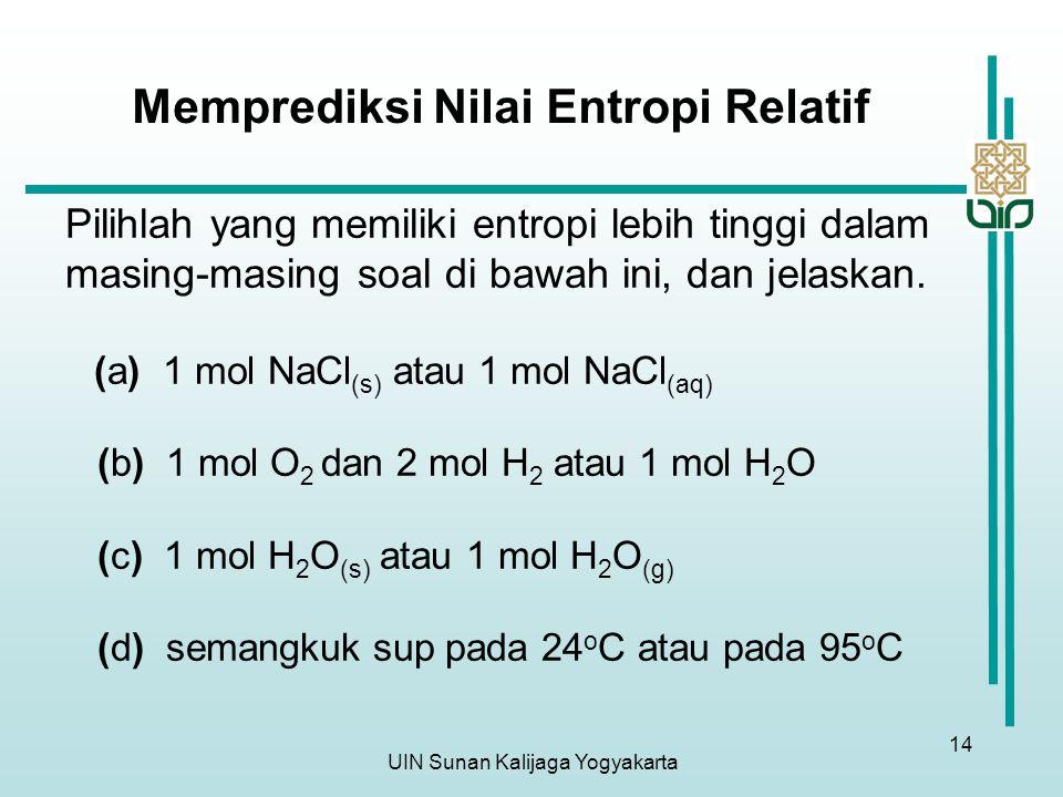 UIN Sunan Kalijaga Yogyakarta 14 Memprediksi Nilai Entropi Relatif Pilihlah yang memiliki entropi lebih tinggi dalam masing-masing soal di bawah ini, dan jelaskan.
