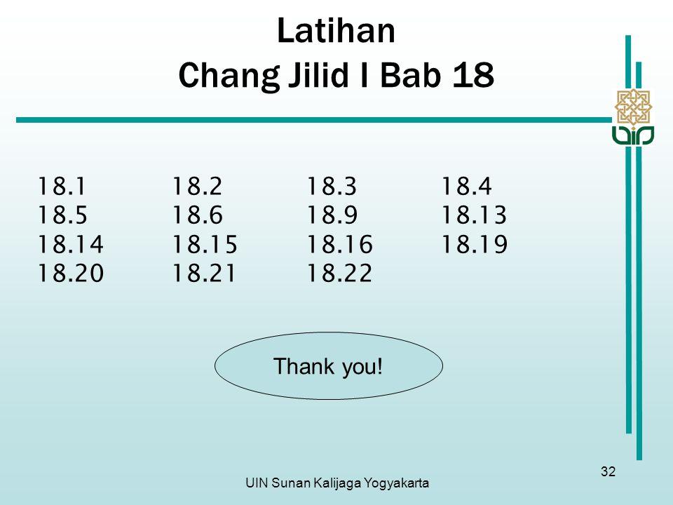 UIN Sunan Kalijaga Yogyakarta 32 Latihan Chang Jilid I Bab 18 18.118.218.318.4 18.518.618.918.13 18.1418.1518.1618.19 18.2018.2118.22 Thank you!