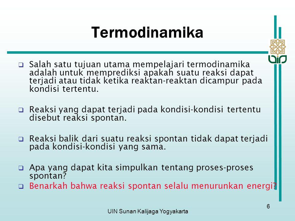 UIN Sunan Kalijaga Yogyakarta 6 Termodinamika  Salah satu tujuan utama mempelajari termodinamika adalah untuk memprediksi apakah suatu reaksi dapat t