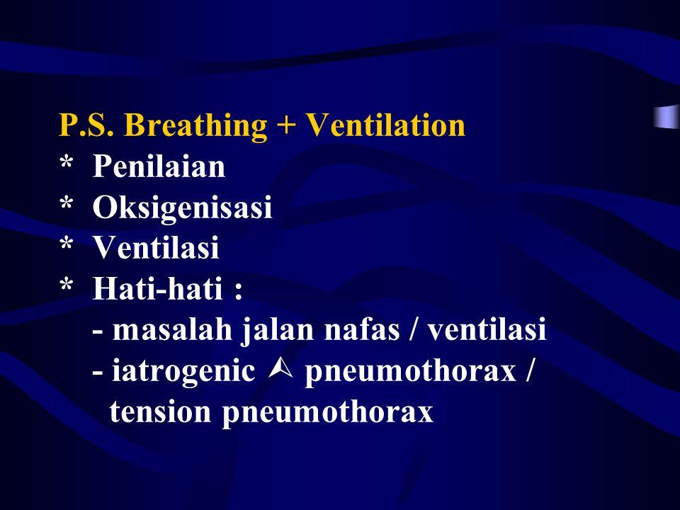 P.S. Breathing + Ventilation * Penilaian * Oksigenisasi * Ventilasi * Hati-hati : - masalah jalan nafas / ventilasi - iatrogenic  pneumothorax / tens