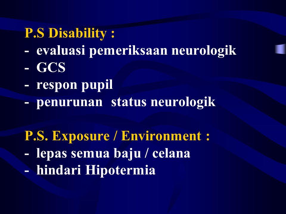 P.S Disability : - evaluasi pemeriksaan neurologik - GCS - respon pupil - penurunan status neurologik P.S.