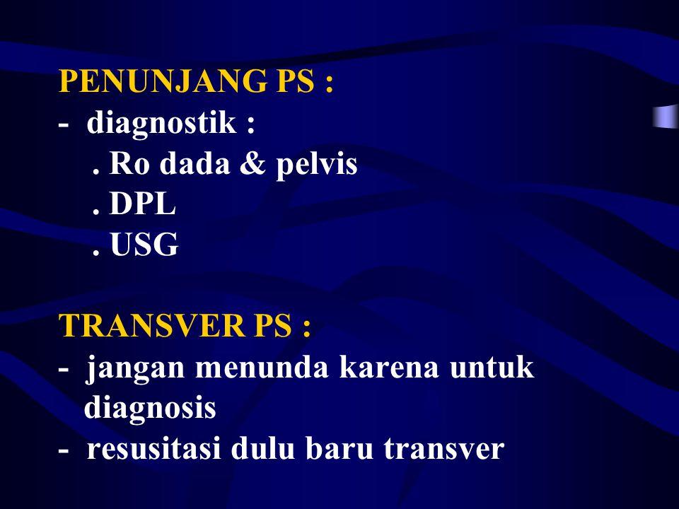 PENUNJANG PS : - diagnostik :.Ro dada & pelvis. DPL.