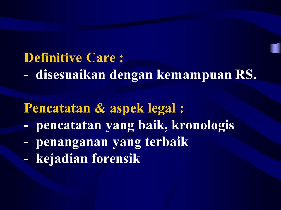 Definitive Care : - disesuaikan dengan kemampuan RS.