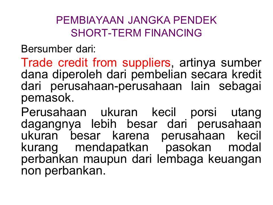 PEMBIAYAAN JANGKA PENDEK SHORT-TERM FINANCING Bersumber dari: Trade credit from suppliers, artinya sumber dana diperoleh dari pembelian secara kredit