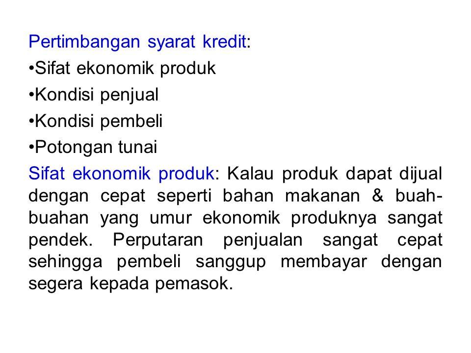 Pertimbangan syarat kredit: Sifat ekonomik produk Kondisi penjual Kondisi pembeli Potongan tunai Sifat ekonomik produk: Kalau produk dapat dijual deng