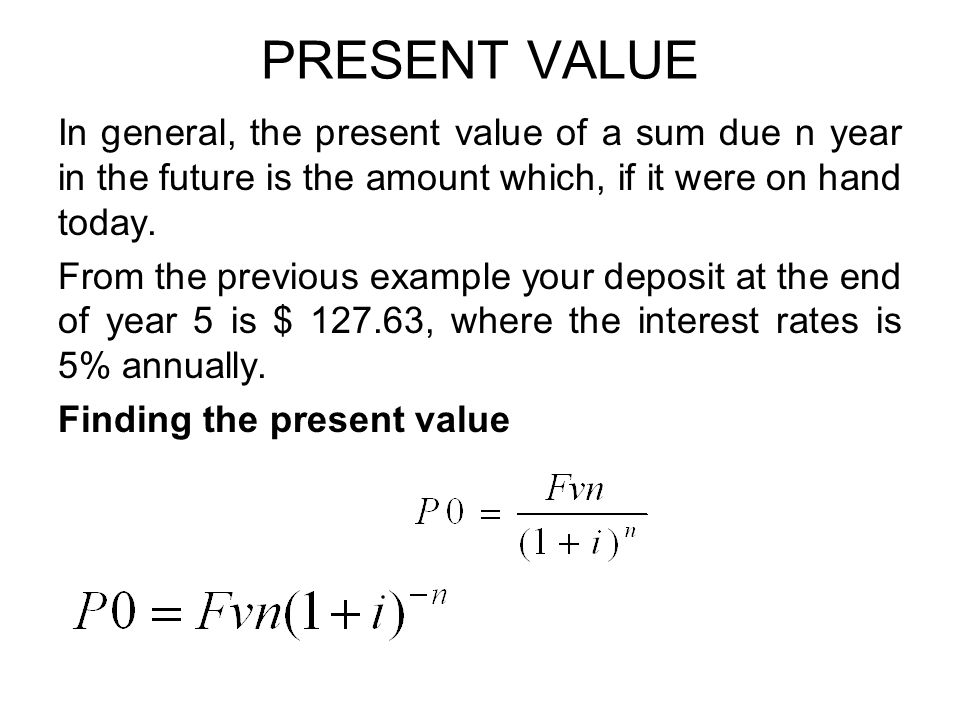 PRESENT VALUE In general, the present value of a sum due n year in the future is the amount which, if it were on hand today. From the previous example