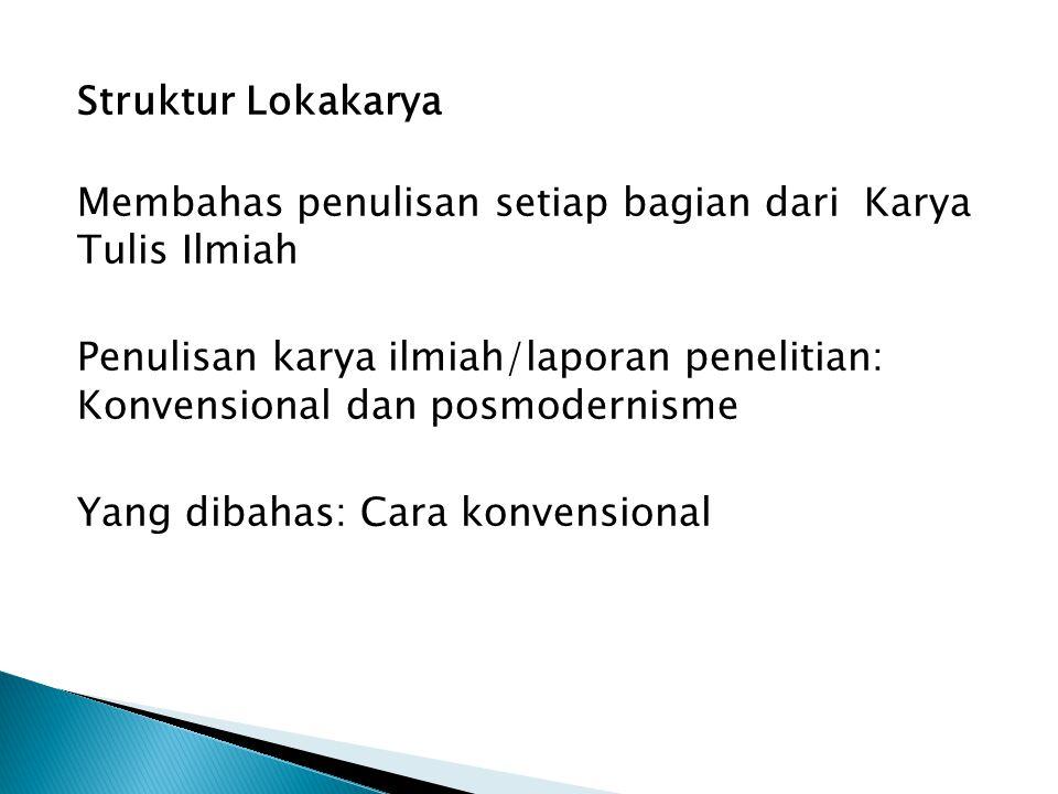 Struktur Lokakarya Membahas penulisan setiap bagian dari Karya Tulis Ilmiah Penulisan karya ilmiah/laporan penelitian: Konvensional dan posmodernisme