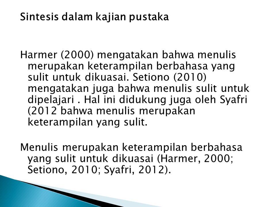 Sintesis dalam kajian pustaka Harmer (2000) mengatakan bahwa menulis merupakan keterampilan berbahasa yang sulit untuk dikuasai. Setiono (2010) mengat