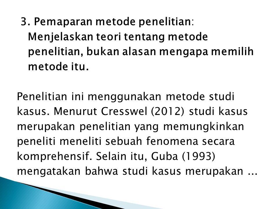3. Pemaparan metode penelitian: Menjelaskan teori tentang metode penelitian, bukan alasan mengapa memilih metode itu. Penelitian ini menggunakan metod