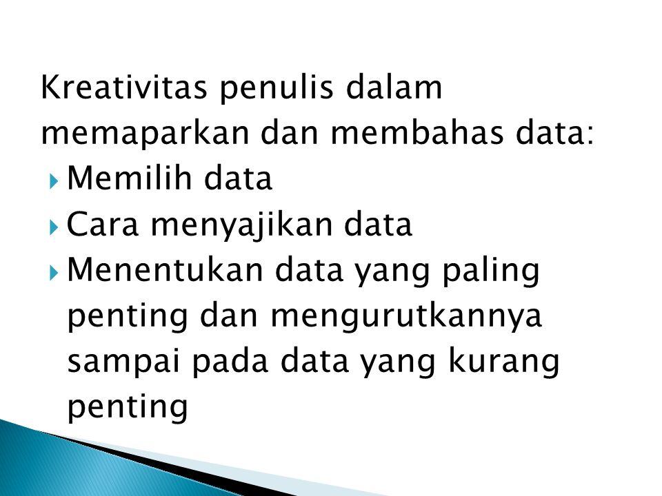 Kreativitas penulis dalam memaparkan dan membahas data:  Memilih data  Cara menyajikan data  Menentukan data yang paling penting dan mengurutkannya