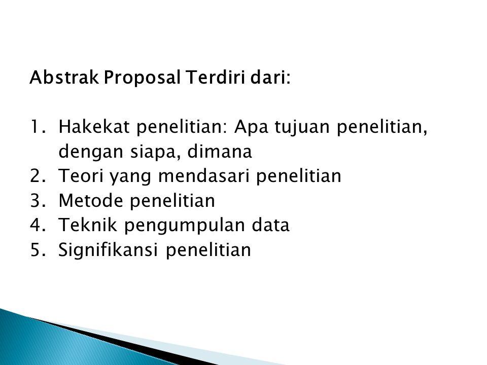 Abstrak Proposal Terdiri dari: 1. Hakekat penelitian: Apa tujuan penelitian, dengan siapa, dimana 2. Teori yang mendasari penelitian 3. Metode penelit