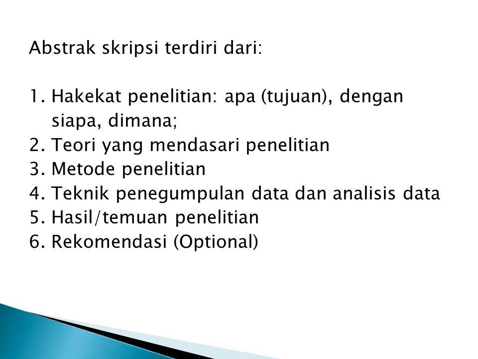 Abstrak skripsi terdiri dari: 1. Hakekat penelitian: apa (tujuan), dengan siapa, dimana; 2. Teori yang mendasari penelitian 3. Metode penelitian 4. Te