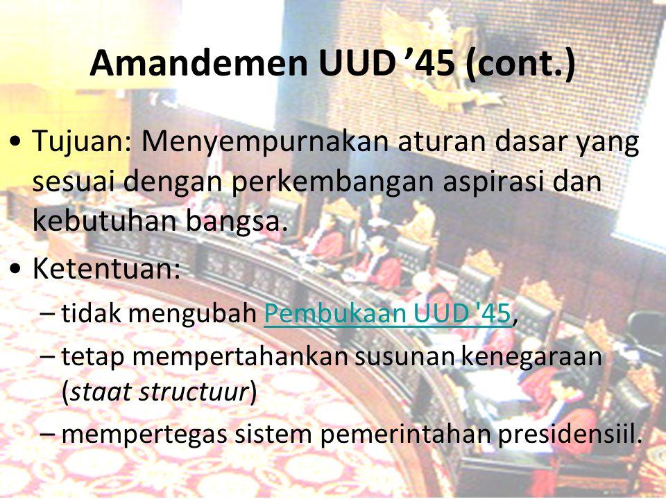 Amandemen UUD '45 (cont.) Tujuan: Menyempurnakan aturan dasar yang sesuai dengan perkembangan aspirasi dan kebutuhan bangsa. Ketentuan: –t–tidak mengu