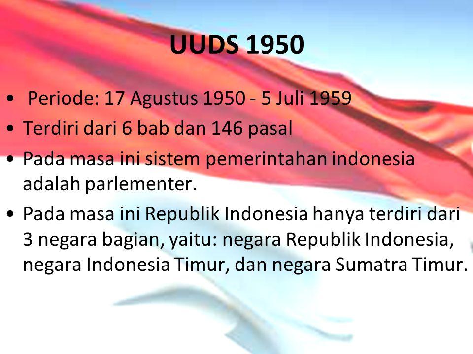 UUDS 1950 Periode: 17 Agustus 1950 - 5 Juli 1959 Terdiri dari 6 bab dan 146 pasal Pada masa ini sistem pemerintahan indonesia adalah parlementer. Pada