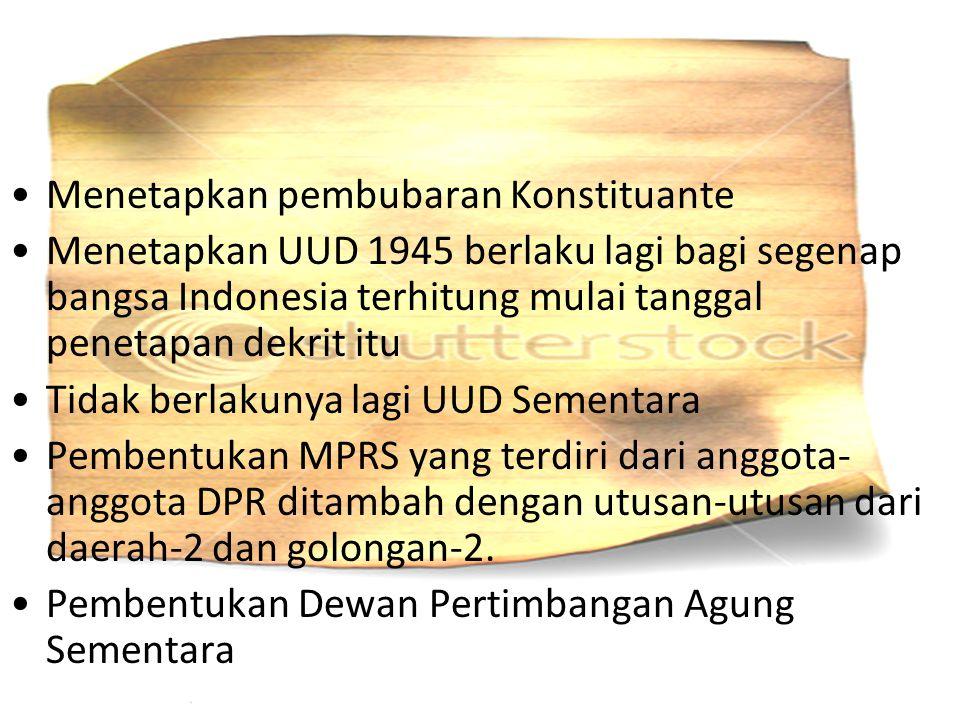 Menetapkan pembubaran Konstituante Menetapkan UUD 1945 berlaku lagi bagi segenap bangsa Indonesia terhitung mulai tanggal penetapan dekrit itu Tidak b