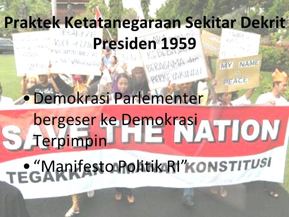 "Praktek Ketatanegaraan Sekitar Dekrit Presiden 1959 Demokrasi Parlementer bergeser ke Demokrasi Terpimpin ""Manifesto Politik RI"""