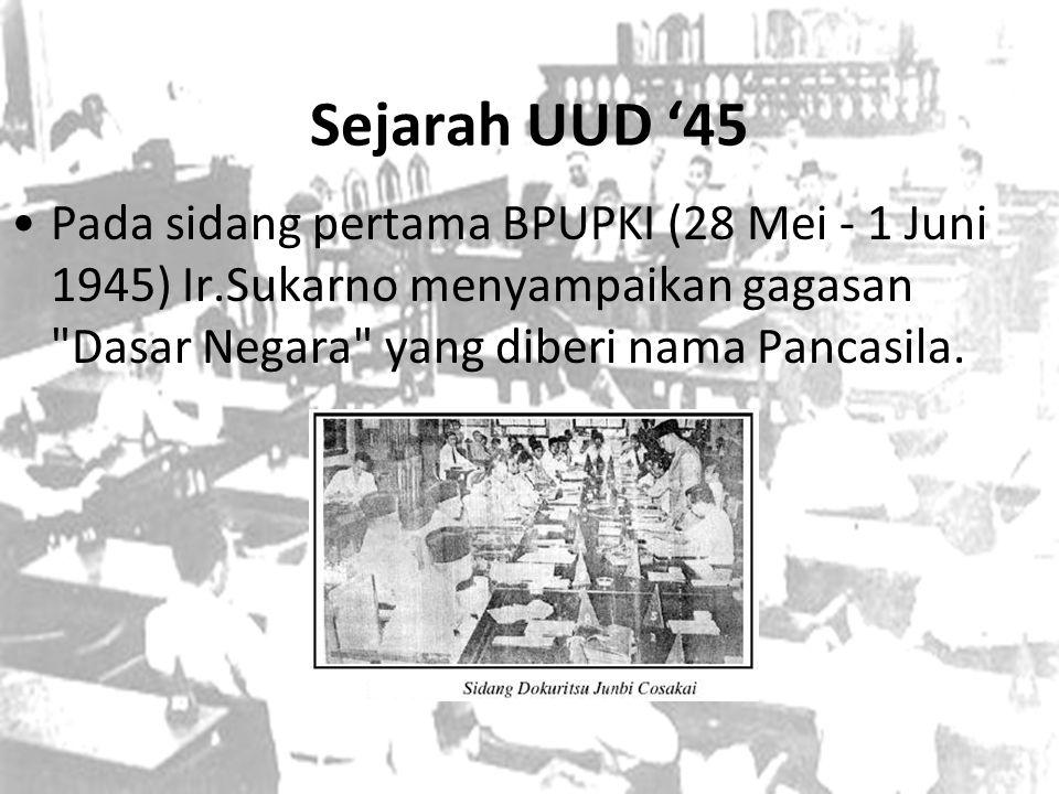 Sejarah UUD '45 Pada sidang pertama BPUPKI (28 Mei - 1 Juni 1945) Ir.Sukarno menyampaikan gagasan