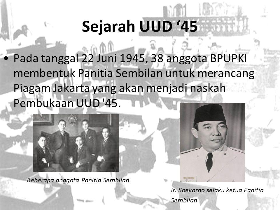 Sejarah UUD '45 Pada tanggal 22 Juni 1945, 38 anggota BPUPKI membentuk Panitia Sembilan untuk merancang Piagam Jakarta yang akan menjadi naskah Pembuk