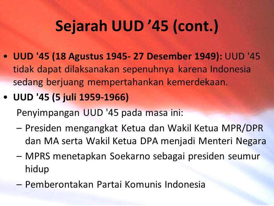 UUD '45 (18 Agustus 1945- 27 Desember 1949): UUD '45 tidak dapat dilaksanakan sepenuhnya karena Indonesia sedang berjuang mempertahankan kemerdekaan.