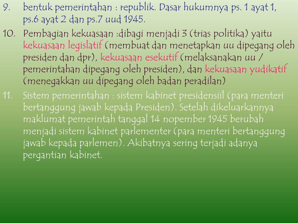 6.Tanggal 3 Nopember 1945 dikeluarkan maklumat pemerintah tentang pembentukan partai politik sebagai sarana demokrasi. 7.Tanggal 11 Nopember 1945 BPKN