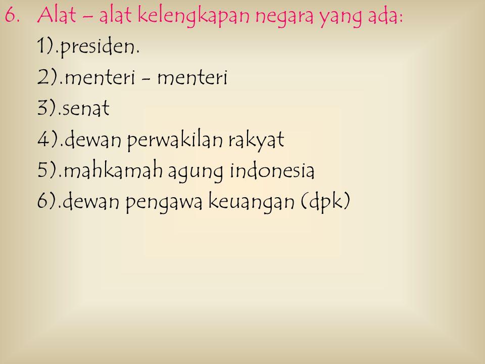 4.Pembagian kekuasaan : dibagi menjadi 3 yaitu kekuasaan legislatif (pemerintah, dpr, dan senat), esekutif (dewan menteri yang diketuai oleh perdana m