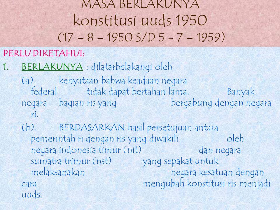 6.Alat – alat kelengkapan negara yang ada: 1).presiden. 2).menteri - menteri 3).senat 4).dewan perwakilan rakyat 5).mahkamah agung indonesia 6).dewan