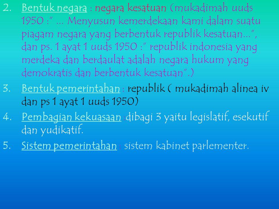 MASA BERLAKUNYA konstitusi uuds 1950 (17 – 8 – 1950 S/D 5 - 7 – 1959) PERLU DIKETAHUI: 1.BERLAKUNYA : dilatarbelakangi oleh (a).kenyataan bahwa keadaa