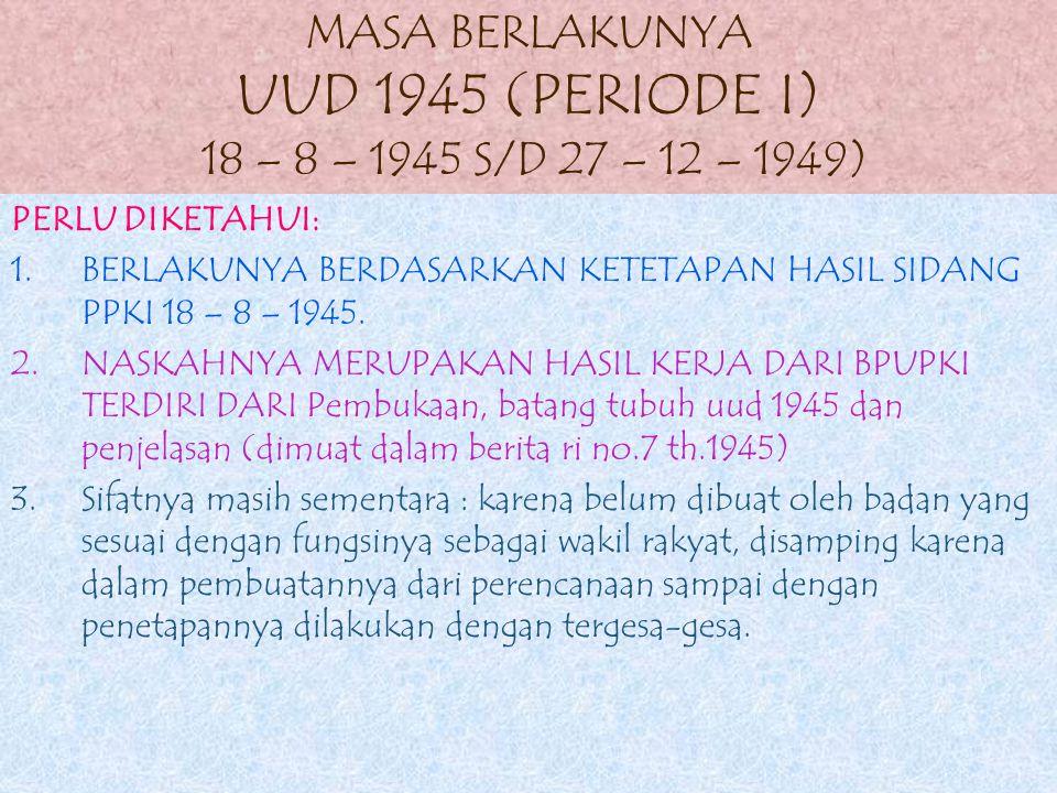 Konstitusi apa saja yang pernah berlaku di indonesia ? NAMA KONSTITUSIMASA BERLAKUNYA UUD 1945 (Periode i)18 – 8 – 1945 s/D 27 – 12 - 1949 Konstitusi