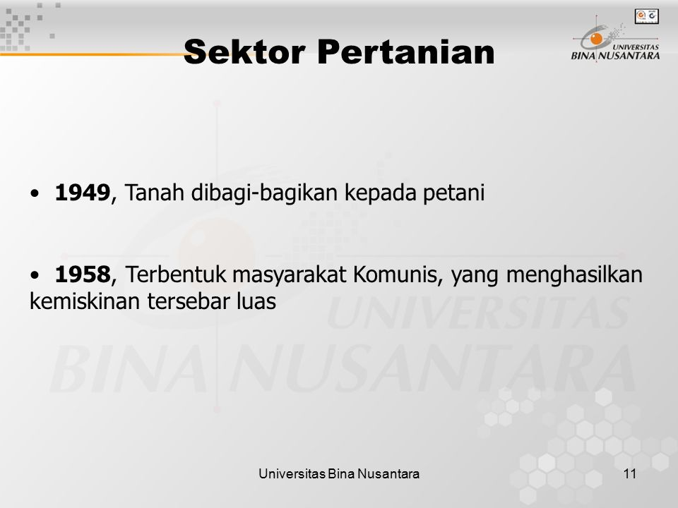 Universitas Bina Nusantara11 Sektor Pertanian 1949, Tanah dibagi-bagikan kepada petani 1958, Terbentuk masyarakat Komunis, yang menghasilkan kemiskina