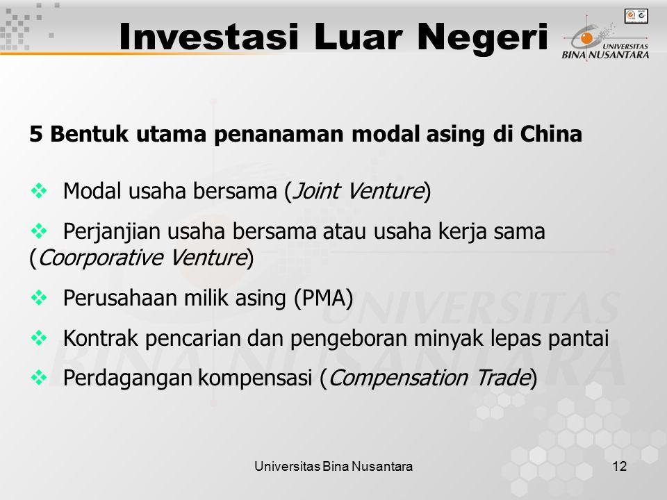 Universitas Bina Nusantara12 Investasi Luar Negeri 5 Bentuk utama penanaman modal asing di China  Modal usaha bersama (Joint Venture)  Perjanjian us