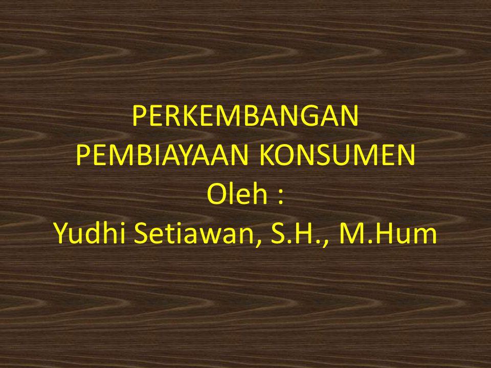 Perkembangan Perusahaan Pembiayaan Konsumen di Indonesia, di samping karena banyak dibutuhkan oleh masyarakat, juga tidak lepas dari alasan-alasan masih kurangnya sumber pembiayaan yang mampu mengatasi kebutuhan konsumen berpenghasilan rendah.