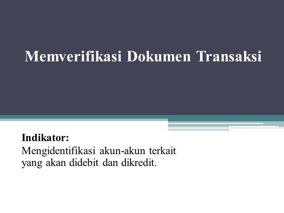 Memverifikasi Dokumen Transaksi Indikator: Mengidentifikasi akun-akun terkait yang akan didebit dan dikredit.